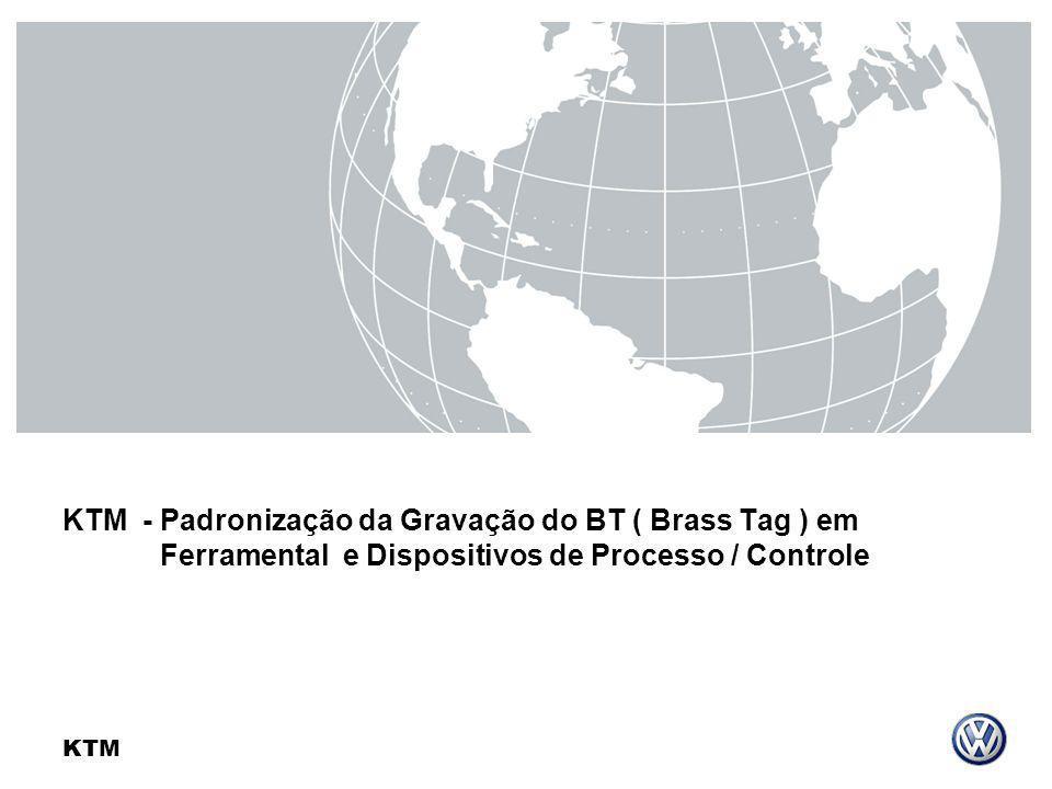 Padronização da Gravação do BT ( Brass Tag ) em Ferramental KTM KTM - Padronização da Gravação do BT ( Brass Tag ) em Ferramental e Dispositivos de Processo / Controle