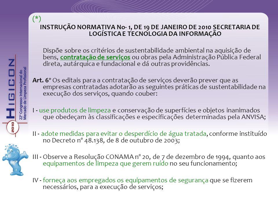 (*) INSTRUÇÃO NORMATIVA No- 1, DE 19 DE JANEIRO DE 2010 SECRETARIA DE LOGÍSTICA E TECNOLOGIA DA INFORMAÇÃO Dispõe sobre os critérios de sustentabilida