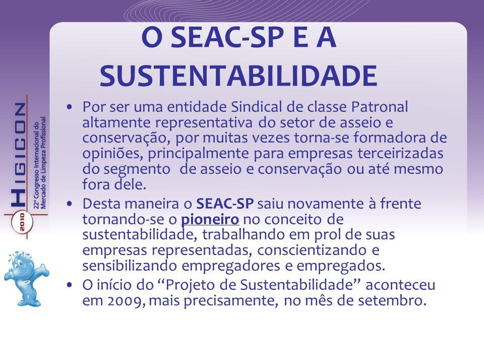 O SEAC-SP E A SUSTENTABILIDADE Por ser uma entidade Sindical de classe Patronal altamente representativa do setor de asseio e conservação, por muitas