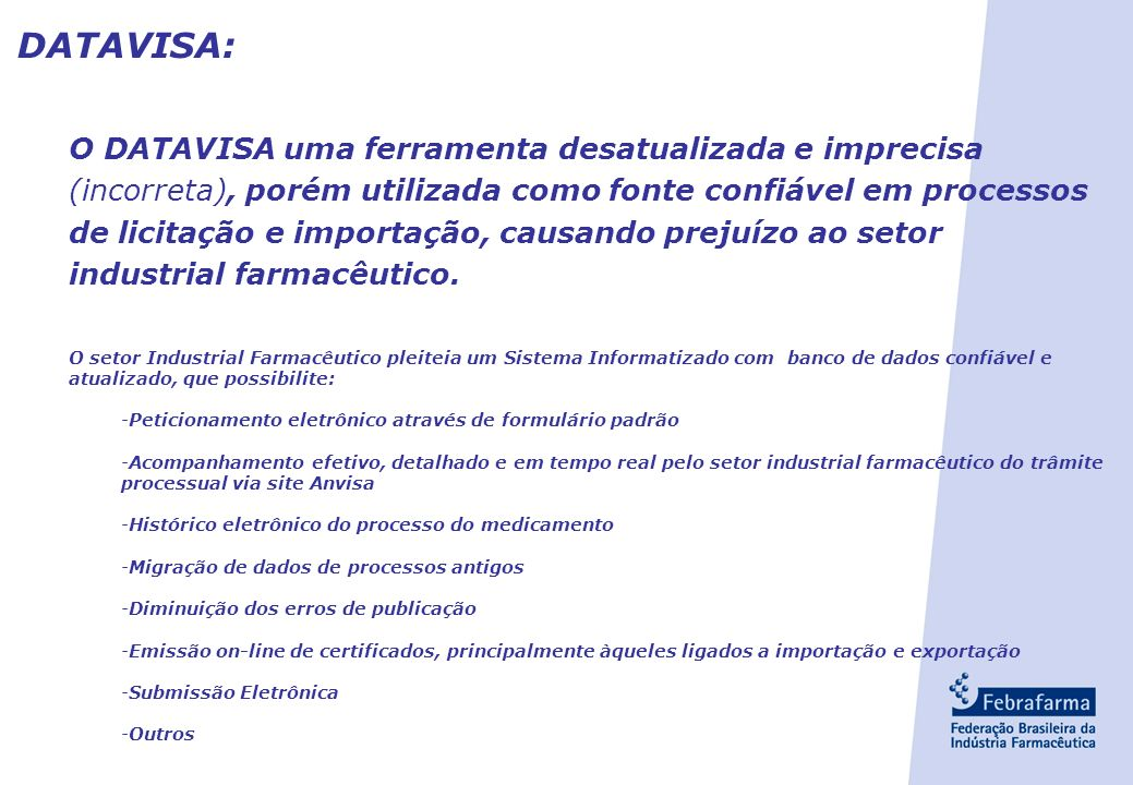 DATAVISA: O DATAVISA uma ferramenta desatualizada e imprecisa (incorreta), porém utilizada como fonte confiável em processos de licitação e importação, causando prejuízo ao setor industrial farmacêutico.