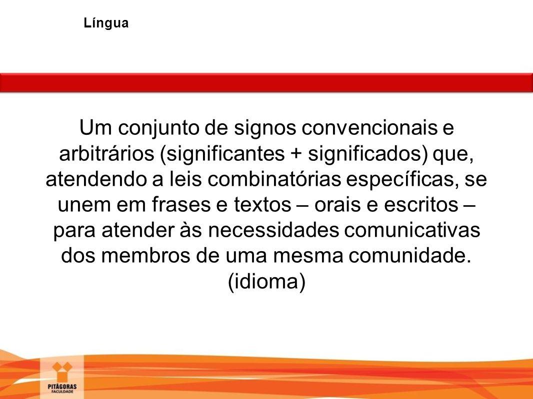 Um conjunto de signos convencionais e arbitrários (significantes + significados) que, atendendo a leis combinatórias específicas, se unem em frases e