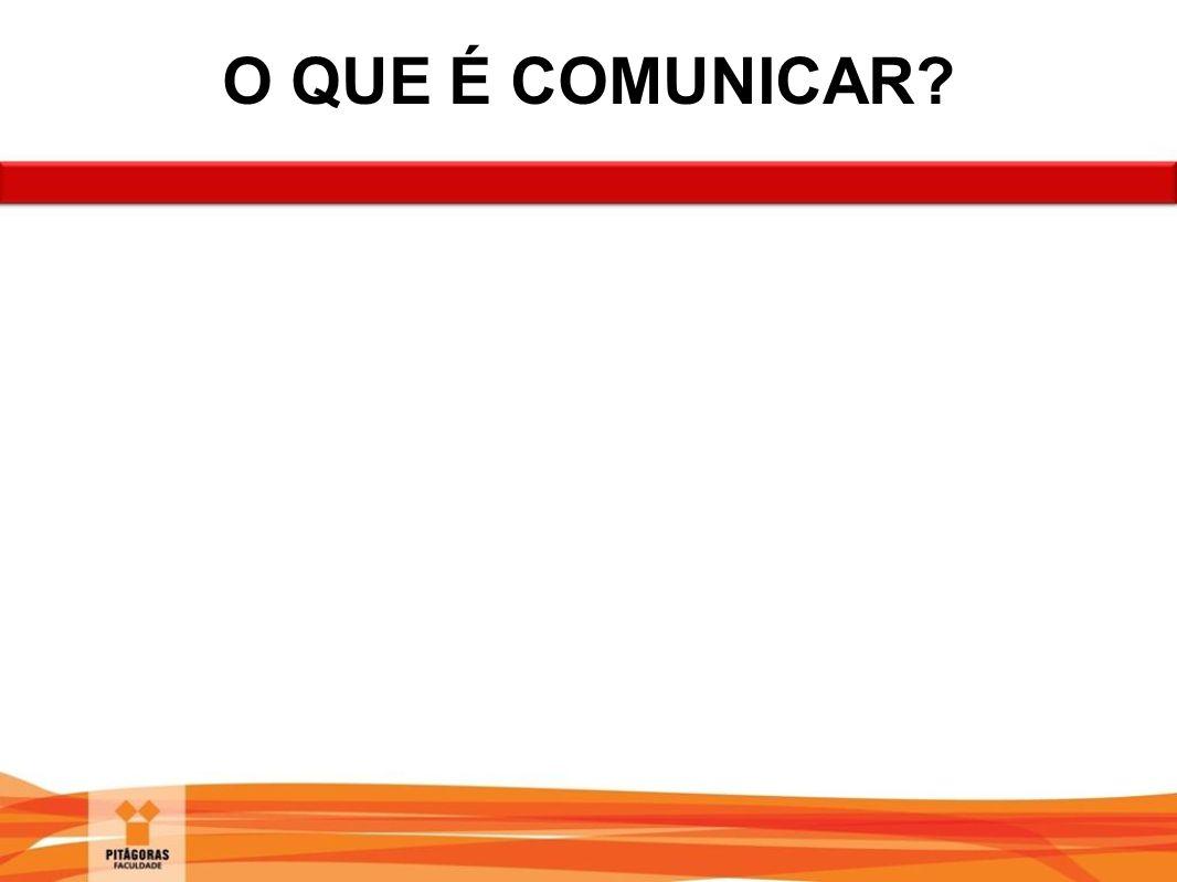 O QUE É COMUNICAR?
