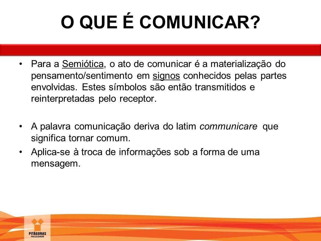 Para a Semiótica, o ato de comunicar é a materialização do pensamento/sentimento em signos conhecidos pelas partes envolvidas. Estes símbolos são entã