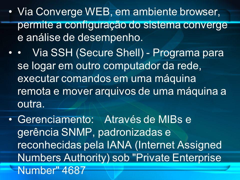 Via Converge WEB, em ambiente browser, permite a configuração do sistema converge e análise de desempenho. Via SSH (Secure Shell) - Programa para se l