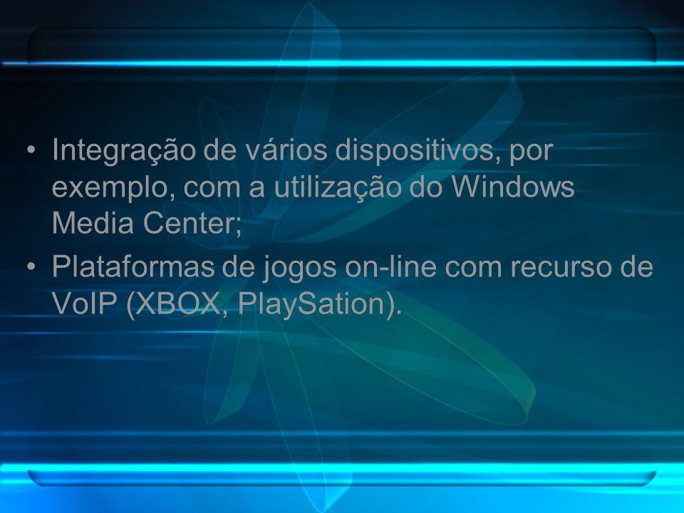 Integração de vários dispositivos, por exemplo, com a utilização do Windows Media Center; Plataformas de jogos on-line com recurso de VoIP (XBOX, Play