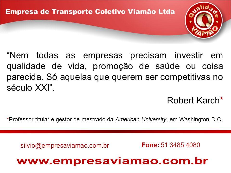 silvio@empresaviamao.com.br Fone: 51 3485 4080 Nem todas as empresas precisam investir em qualidade de vida, promoção de saúde ou coisa parecida. Só a