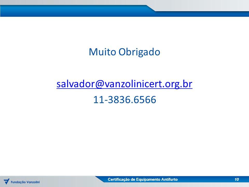 Muito Obrigado salvador@vanzolinicert.org.br 11-3836.6566 10