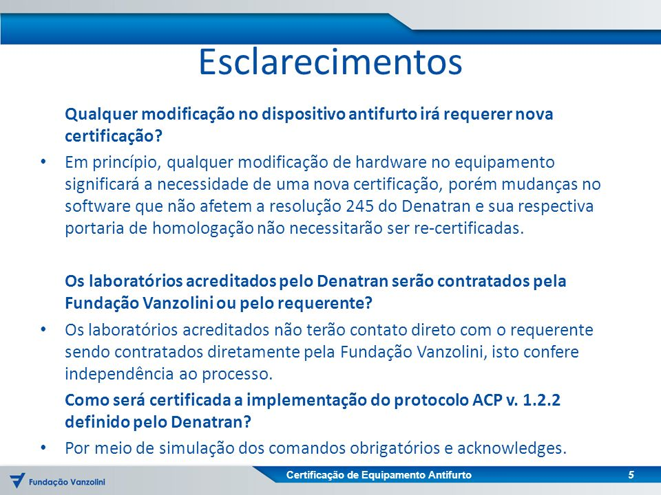 Certificação de Equipamento Antifurto Esclarecimentos Qualquer modificação no dispositivo antifurto irá requerer nova certificação.