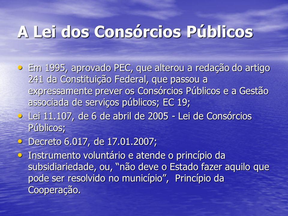 A Lei dos Consórcios Públicos Em 1995, aprovado PEC, que alterou a redação do artigo 241 da Constituição Federal, que passou a expressamente prever os
