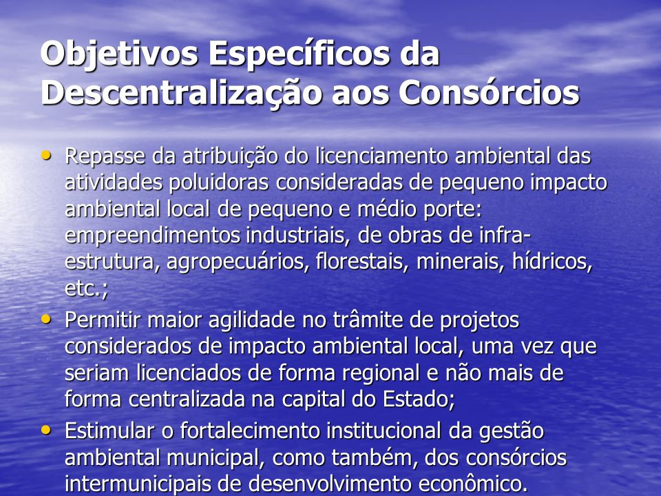 Objetivos Específicos da Descentralização aos Consórcios Repasse da atribuição do licenciamento ambiental das atividades poluidoras consideradas de pe