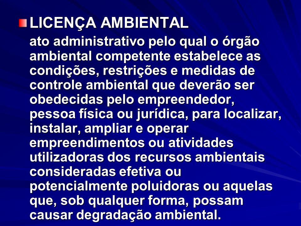 LICENÇA AMBIENTAL ato administrativo pelo qual o órgão ambiental competente estabelece as condições, restrições e medidas de controle ambiental que de