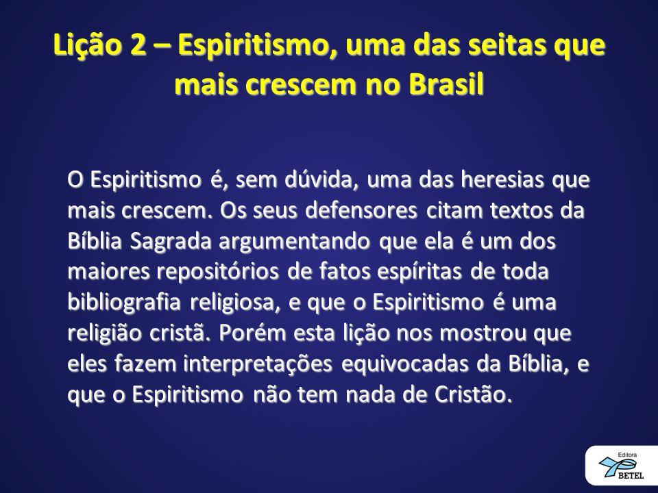 Lição 2 – Espiritismo, uma das seitas que mais crescem no Brasil O Espiritismo é, sem dúvida, uma das heresias que mais crescem.
