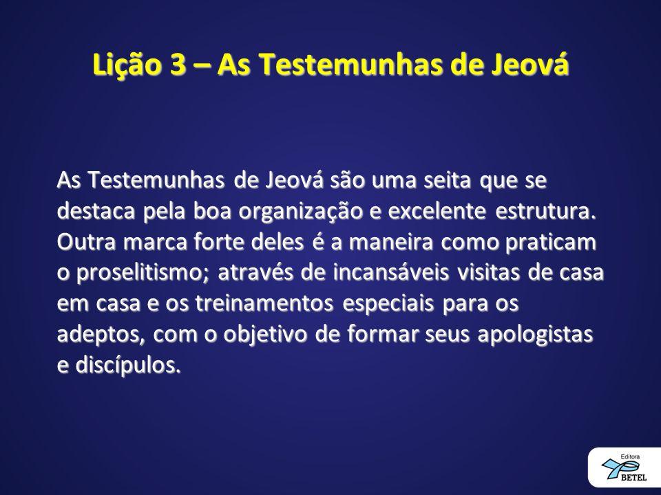 Lição 3 – As Testemunhas de Jeová As Testemunhas de Jeová são uma seita que se destaca pela boa organização e excelente estrutura.
