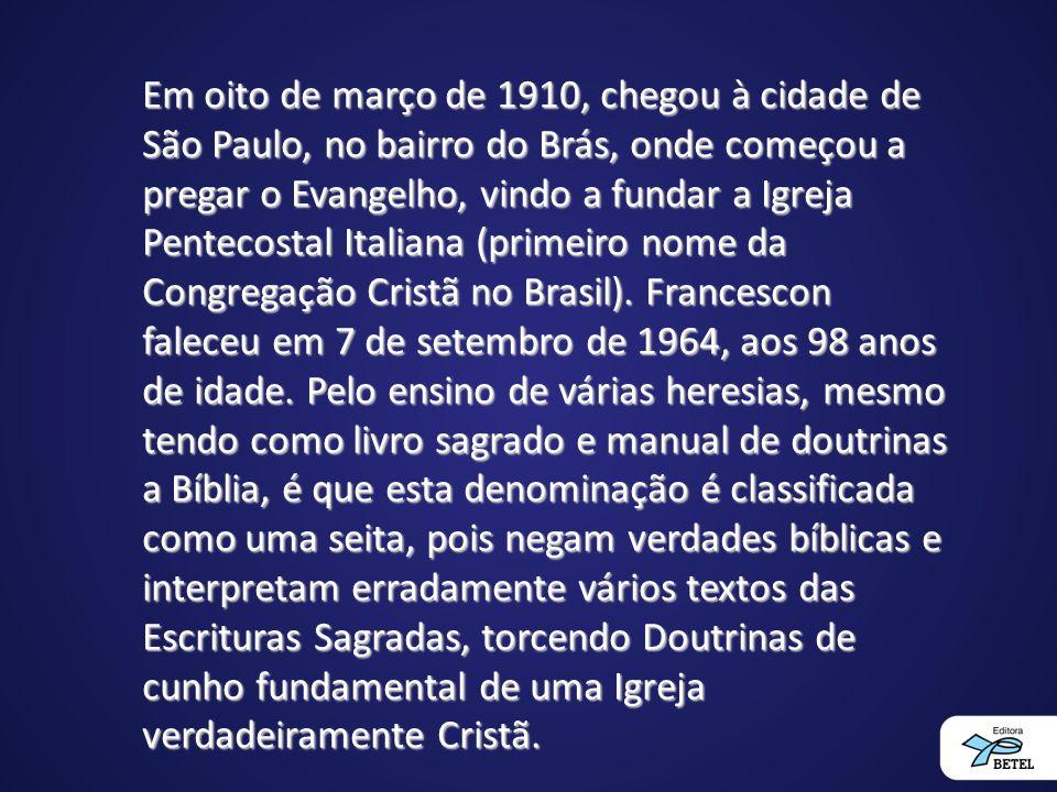 Em oito de março de 1910, chegou à cidade de São Paulo, no bairro do Brás, onde começou a pregar o Evangelho, vindo a fundar a Igreja Pentecostal Italiana (primeiro nome da Congregação Cristã no Brasil).