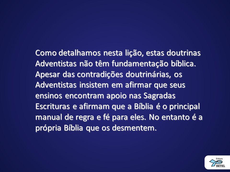 Como detalhamos nesta lição, estas doutrinas Adventistas não têm fundamentação bíblica.