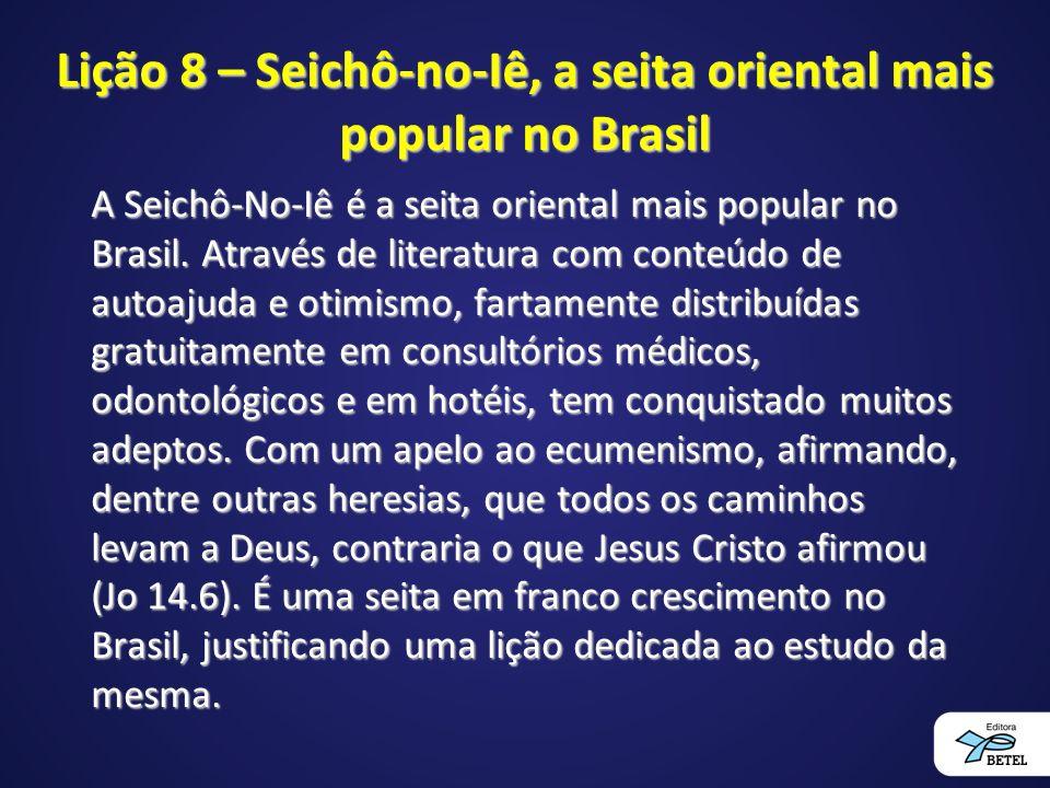 Lição 8 – Seichô-no-Iê, a seita oriental mais popular no Brasil A Seichô-No-Iê é a seita oriental mais popular no Brasil.