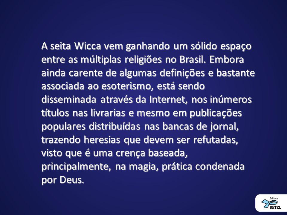 A seita Wicca vem ganhando um sólido espaço entre as múltiplas religiões no Brasil.