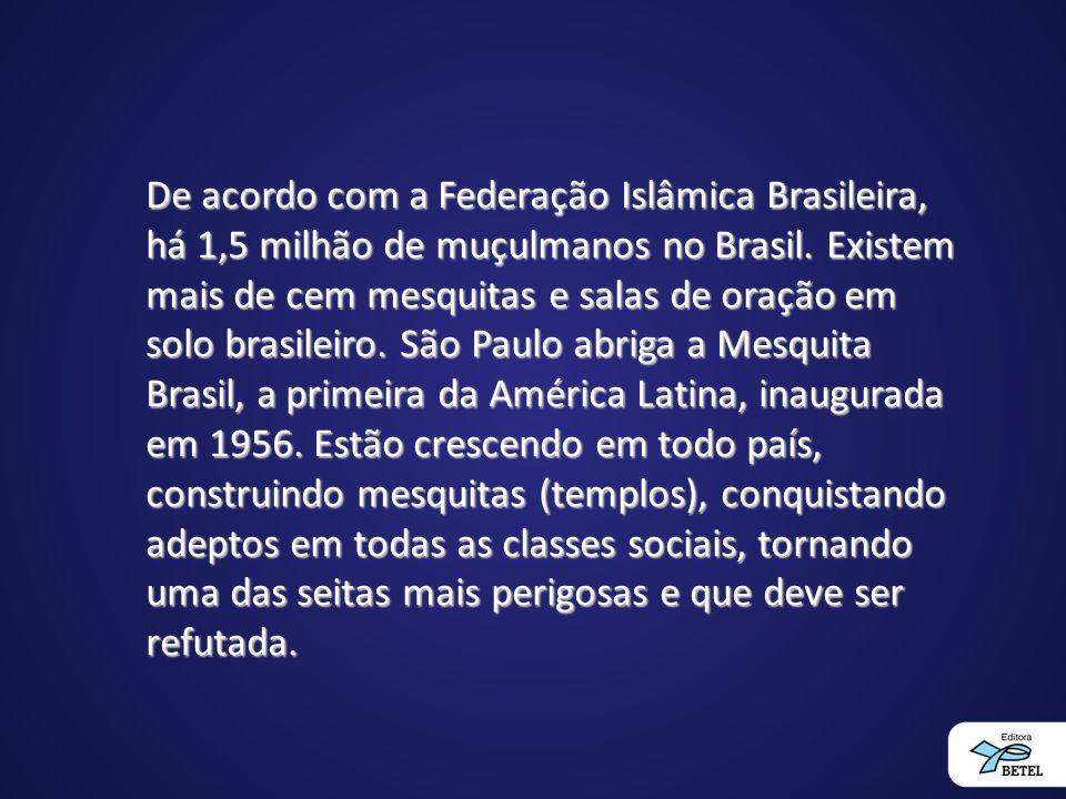 De acordo com a Federação Islâmica Brasileira, há 1,5 milhão de muçulmanos no Brasil.