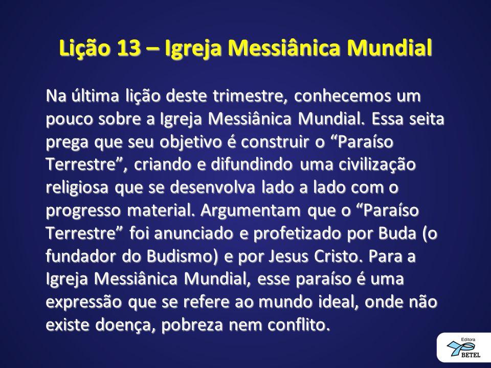 Lição 13 – Igreja Messiânica Mundial Na última lição deste trimestre, conhecemos um pouco sobre a Igreja Messiânica Mundial.
