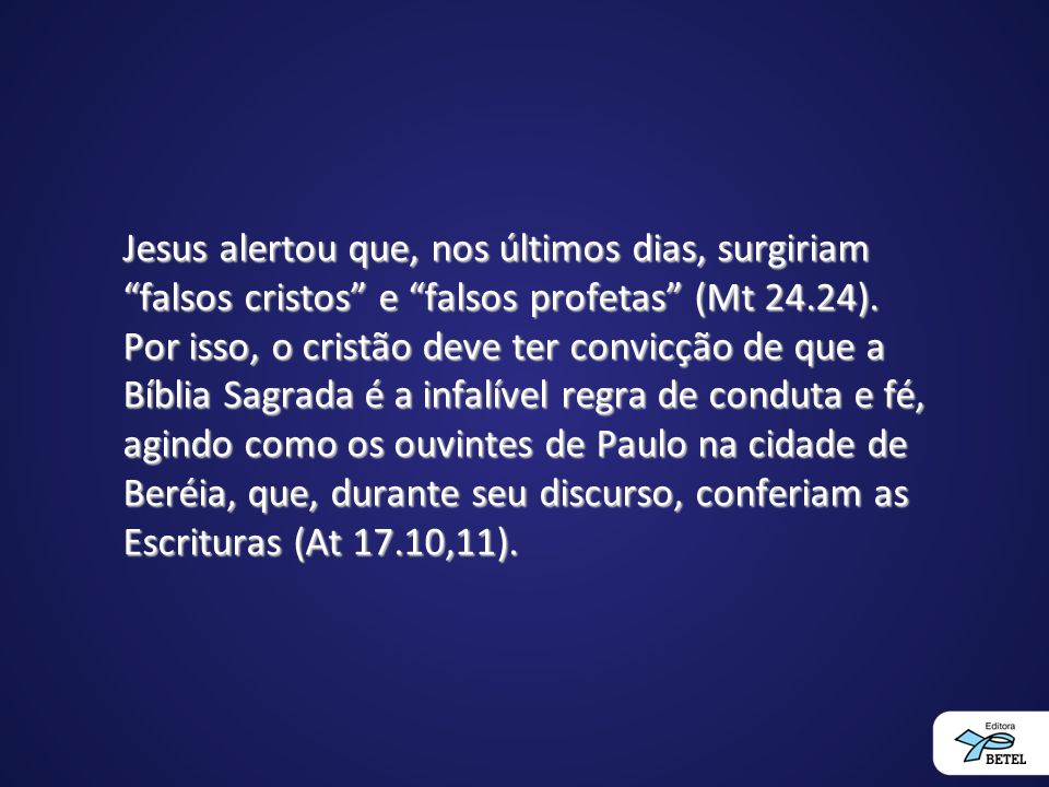 Jesus alertou que, nos últimos dias, surgiriam falsos cristos e falsos profetas (Mt 24.24).