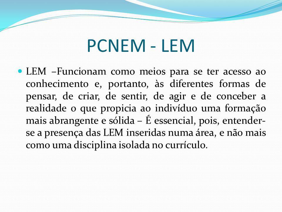 PCNEM - LEM LEM –Funcionam como meios para se ter acesso ao conhecimento e, portanto, às diferentes formas de pensar, de criar, de sentir, de agir e d