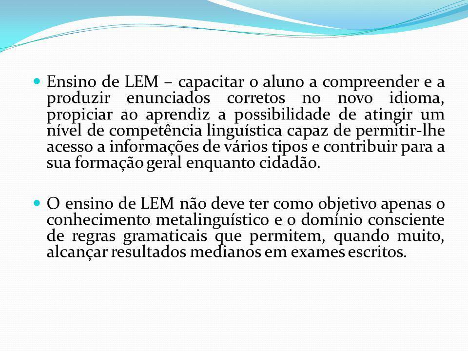 Ensino de LEM – capacitar o aluno a compreender e a produzir enunciados corretos no novo idioma, propiciar ao aprendiz a possibilidade de atingir um n