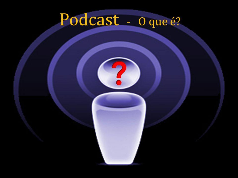 Podcast - O que é?