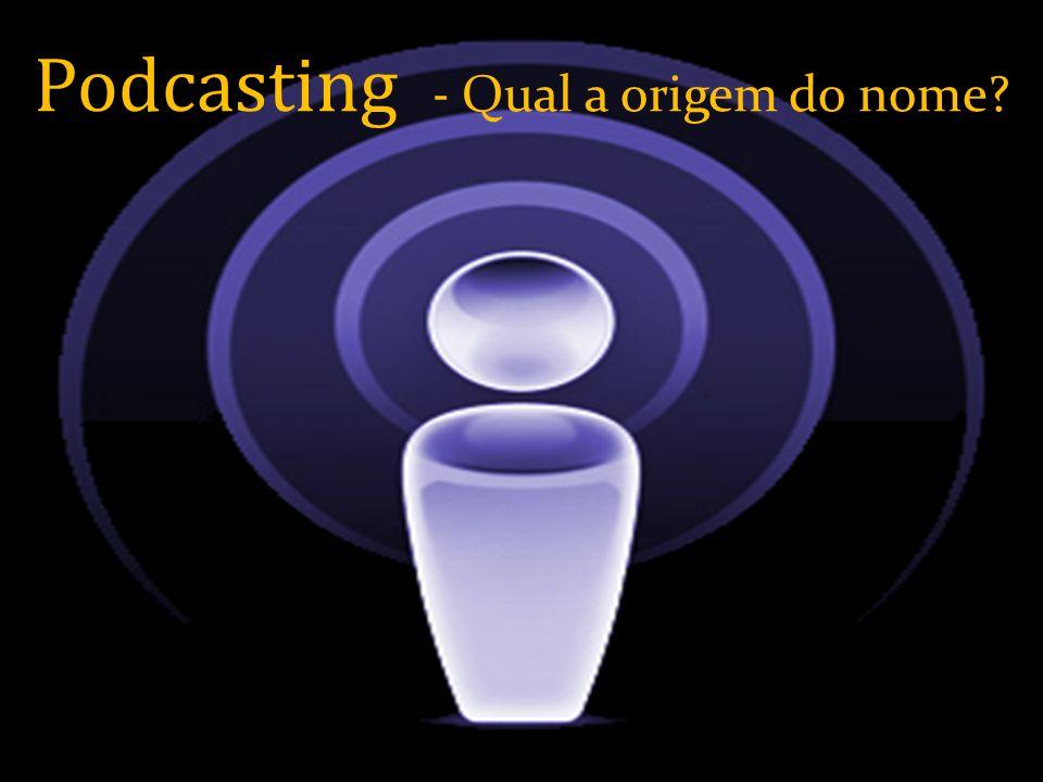 Podcasting - Qual a origem do nome?