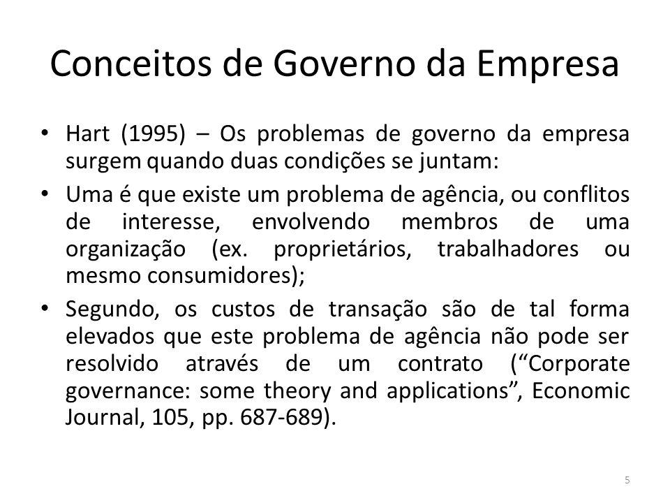 Conceitos de Governo da Empresa Hart (1995) – Os problemas de governo da empresa surgem quando duas condições se juntam: Uma é que existe um problema de agência, ou conflitos de interesse, envolvendo membros de uma organização (ex.