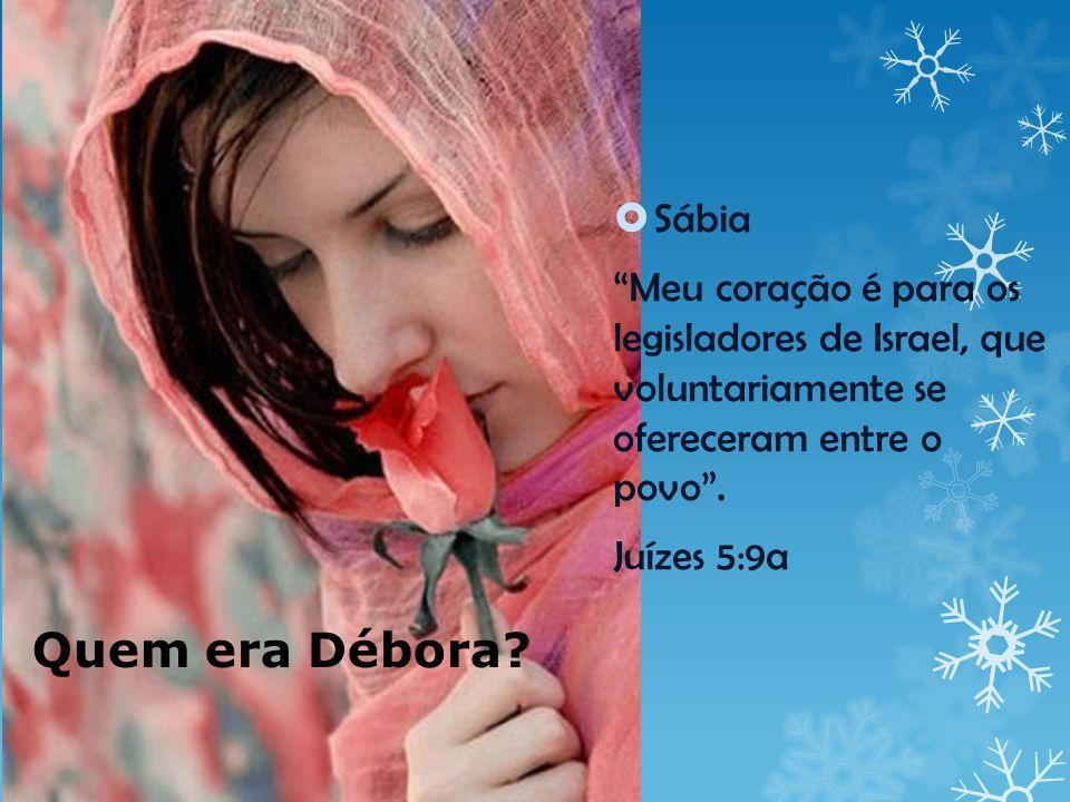 Quem era Débora.Persistente Desperta, desperta, Débora, desperta, desperta.