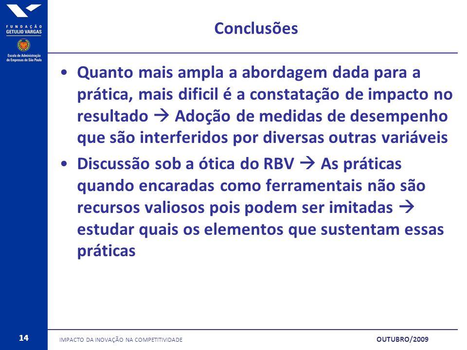 14 Conclusões IMPACTO DA INOVAÇÃO NA COMPETITIVIDADE 14 OUTUBRO/2009 Quanto mais ampla a abordagem dada para a prática, mais dificil é a constatação d
