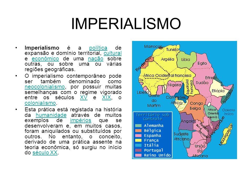 IMPERIALISMO Imperialismo é a política de expansão e domínio territorial, cultural e econômico de uma nação sobre outras, ou sobre uma ou várias regiõ