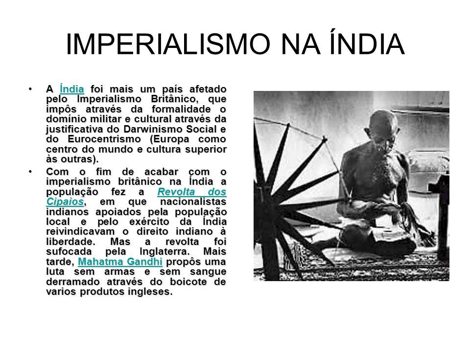 IMPERIALISMO NA ÍNDIA A Índia foi mais um país afetado pelo Imperialismo Britânico, que impôs através da formalidade o domínio militar e cultural atra
