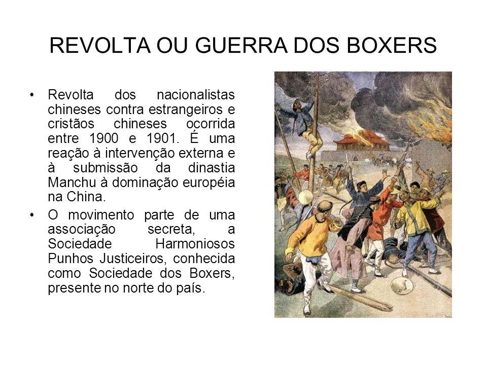 REVOLTA OU GUERRA DOS BOXERS Revolta dos nacionalistas chineses contra estrangeiros e cristãos chineses ocorrida entre 1900 e 1901. É uma reação à int