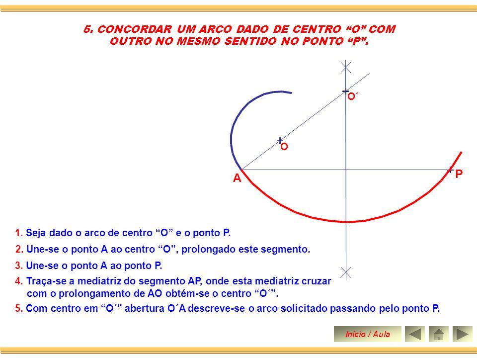 5.Com centro em O´ abertura O´A descreve-se o arco solicitado passando pelo ponto P.