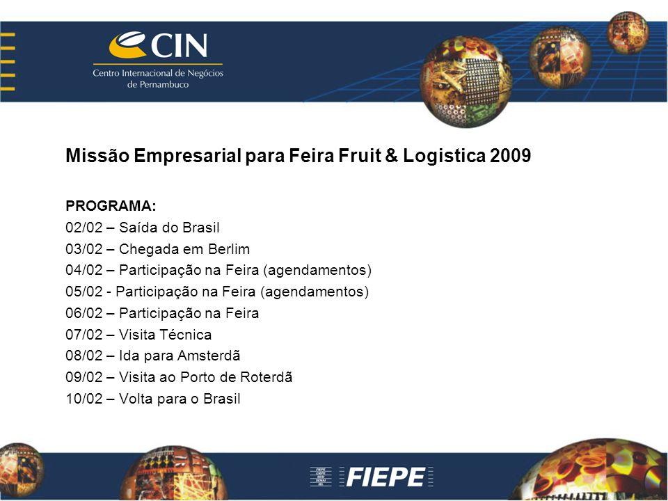 Missão Empresarial para Feira Fruit & Logistica 2009 PROGRAMA: 02/02 – Saída do Brasil 03/02 – Chegada em Berlim 04/02 – Participação na Feira (agendamentos) 05/02 - Participação na Feira (agendamentos) 06/02 – Participação na Feira 07/02 – Visita Técnica 08/02 – Ida para Amsterdã 09/02 – Visita ao Porto de Roterdã 10/02 – Volta para o Brasil