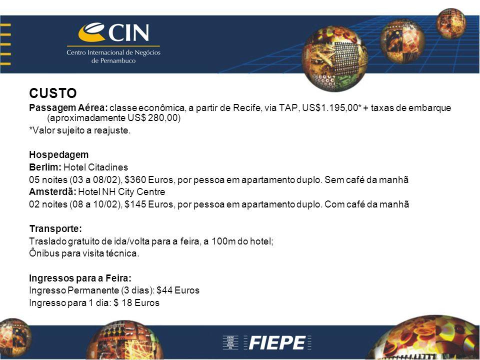 CUSTO Passagem Aérea: classe econômica, a partir de Recife, via TAP, US$1.195,00* + taxas de embarque (aproximadamente US$ 280,00) *Valor sujeito a reajuste.