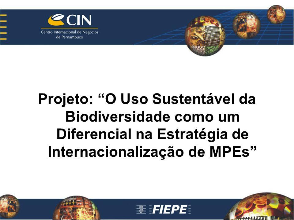 Projeto: O Uso Sustentável da Biodiversidade como um Diferencial na Estratégia de Internacionalização de MPEs