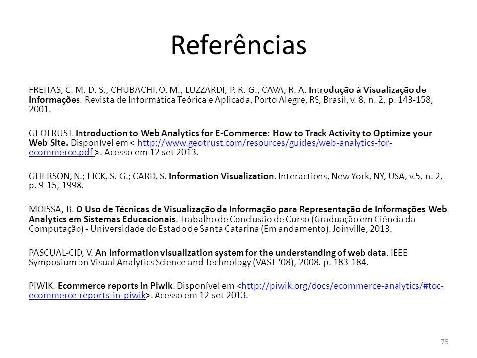 Referências FREITAS, C. M. D. S.; CHUBACHI, O. M.; LUZZARDI, P. R. G.; CAVA, R. A. Introdução à Visualização de Informações. Revista de Informática Te