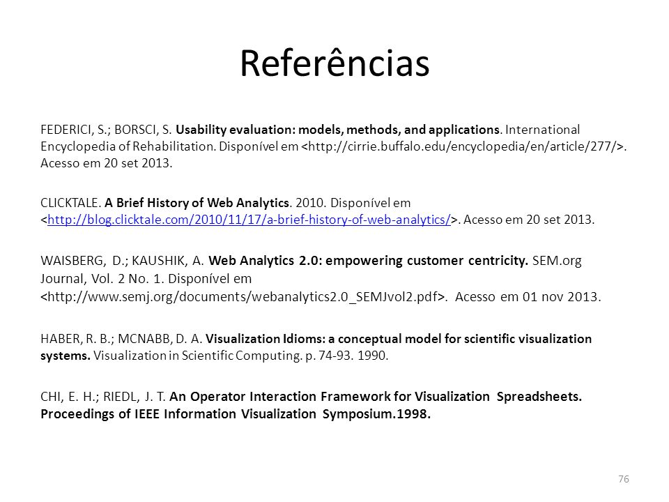 Referências FEDERICI, S.; BORSCI, S. Usability evaluation: models, methods, and applications. International Encyclopedia of Rehabilitation. Disponível