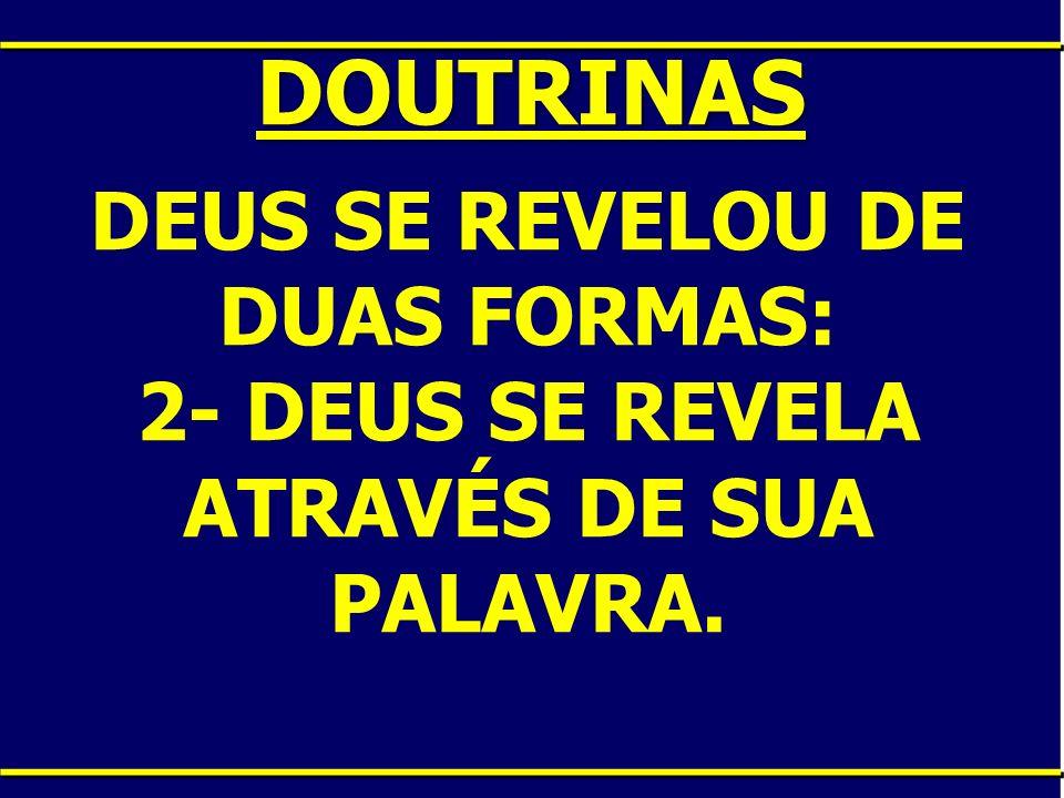 DOUTRINAS DEUS SE REVELOU DE DUAS FORMAS: 2- DEUS SE REVELA ATRAVÉS DE SUA PALAVRA.