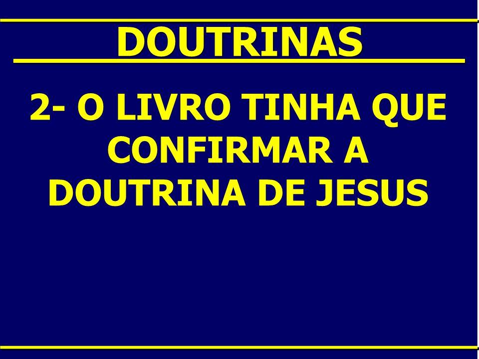 ____DOUTRINAS____ 2- O LIVRO TINHA QUE CONFIRMAR A DOUTRINA DE JESUS