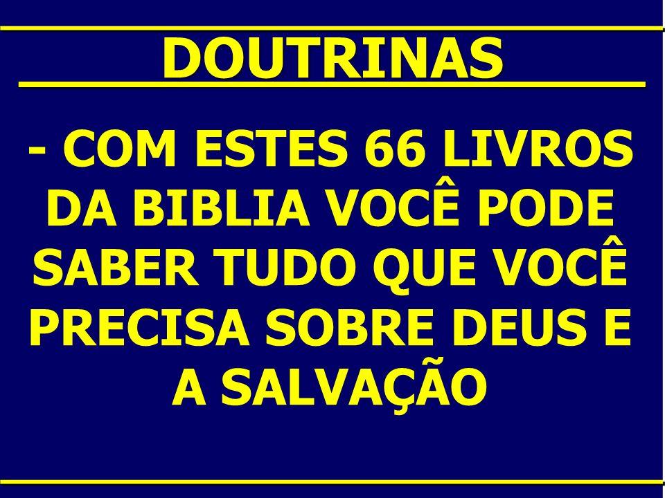 ____DOUTRINAS____ - COM ESTES 66 LIVROS DA BIBLIA VOCÊ PODE SABER TUDO QUE VOCÊ PRECISA SOBRE DEUS E A SALVAÇÃO