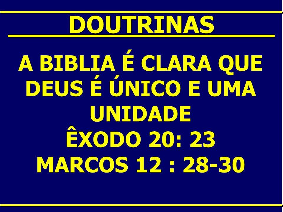 ____DOUTRINAS____ A BIBLIA É CLARA QUE DEUS É ÚNICO E UMA UNIDADE ÊXODO 20: 23 MARCOS 12 : 28-30