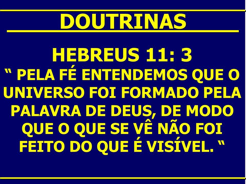 ____DOUTRINAS____ HEBREUS 11: 3 PELA FÉ ENTENDEMOS QUE O UNIVERSO FOI FORMADO PELA PALAVRA DE DEUS, DE MODO QUE O QUE SE VÊ NÃO FOI FEITO DO QUE É VIS