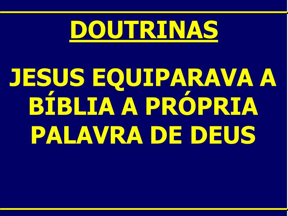 DOUTRINAS JESUS EQUIPARAVA A BÍBLIA A PRÓPRIA PALAVRA DE DEUS