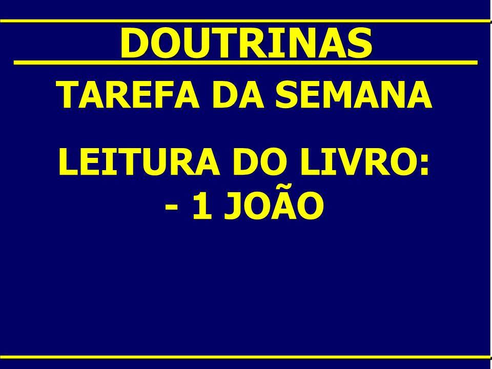 ____DOUTRINAS____ TAREFA DA SEMANA LEITURA DO LIVRO: - 1 JOÃO