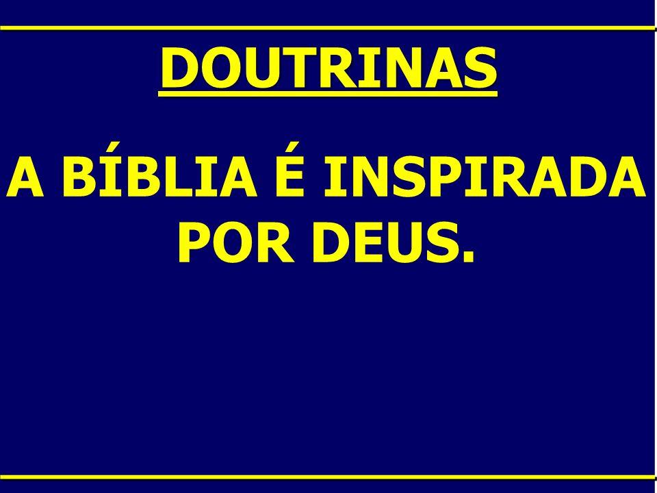 DOUTRINAS A BÍBLIA É INSPIRADA POR DEUS.