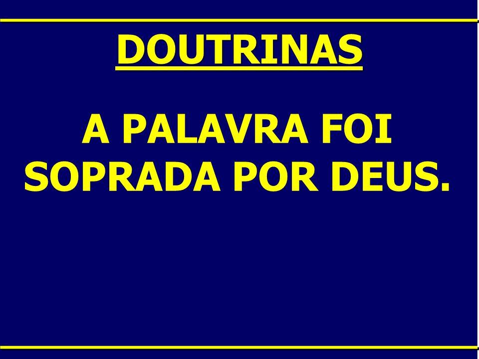 DOUTRINAS A PALAVRA FOI SOPRADA POR DEUS.