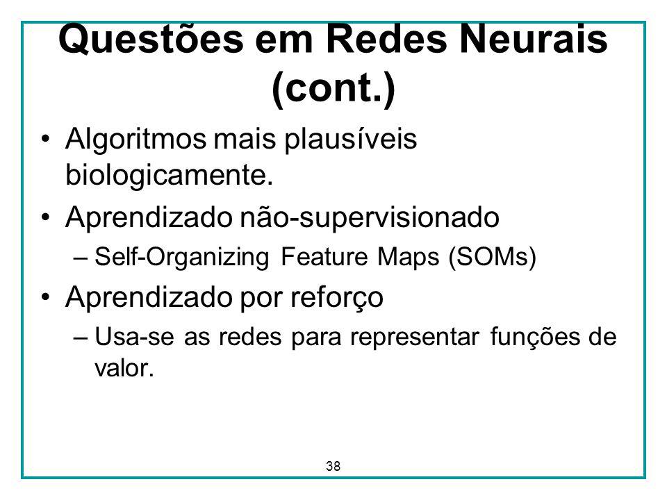 38 Questões em Redes Neurais (cont.) Algoritmos mais plausíveis biologicamente. Aprendizado não-supervisionado –Self-Organizing Feature Maps (SOMs) Ap